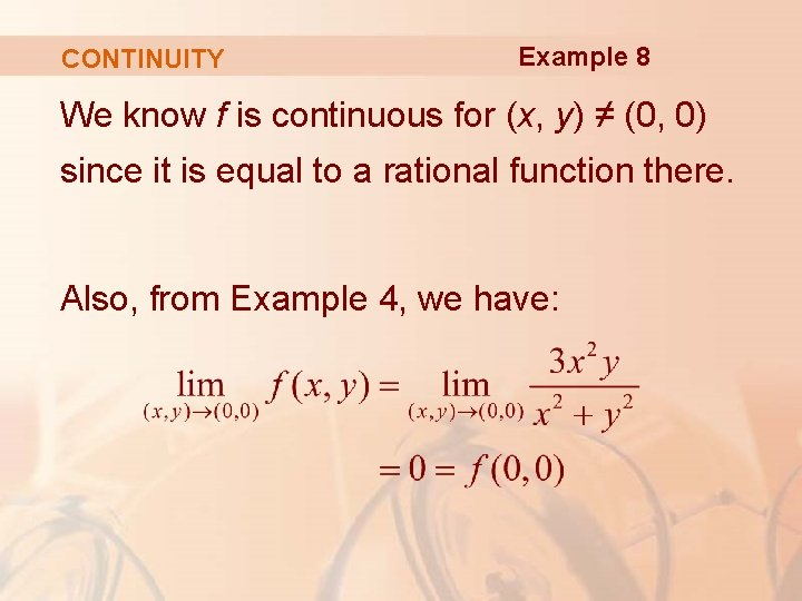 CONTINUITY Example 8 We know f is continuous for (x, y) ≠ (0, 0)