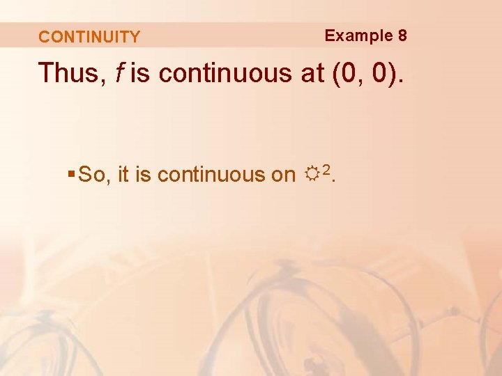 CONTINUITY Example 8 Thus, f is continuous at (0, 0). § So, it is