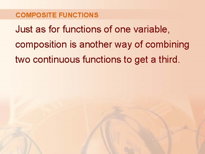 COMPOSITE FUNCTIONS Just as for functions of one variable, composition is another way of