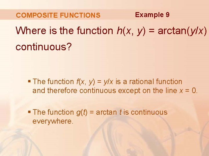 COMPOSITE FUNCTIONS Example 9 Where is the function h(x, y) = arctan(y/x) continuous? §