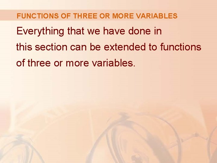 FUNCTIONS OF THREE OR MORE VARIABLES Everything that we have done in this section