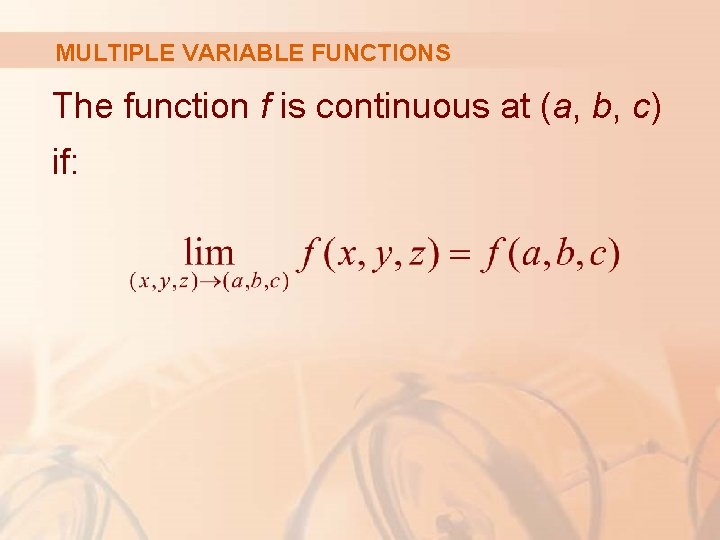 MULTIPLE VARIABLE FUNCTIONS The function f is continuous at (a, b, c) if: