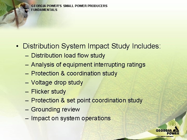 GEORGIA POWER'S SMALL POWER PRODUCERS FUNDAMENTALS • Distribution System Impact Study Includes: – –