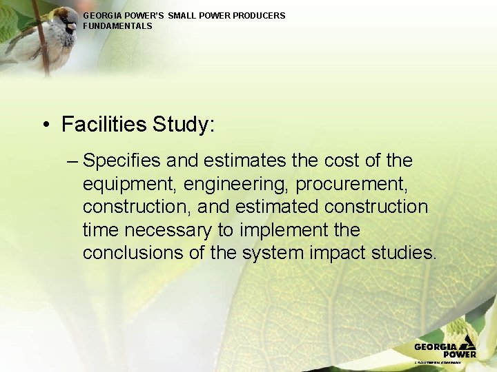 GEORGIA POWER'S SMALL POWER PRODUCERS FUNDAMENTALS • Facilities Study: – Specifies and estimates the