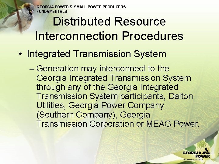 GEORGIA POWER'S SMALL POWER PRODUCERS FUNDAMENTALS Distributed Resource Interconnection Procedures • Integrated Transmission System