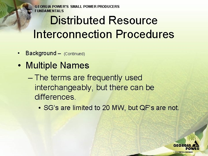 GEORGIA POWER'S SMALL POWER PRODUCERS FUNDAMENTALS Distributed Resource Interconnection Procedures • Background – (Continued)