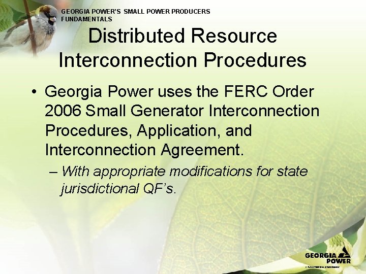 GEORGIA POWER'S SMALL POWER PRODUCERS FUNDAMENTALS Distributed Resource Interconnection Procedures • Georgia Power uses