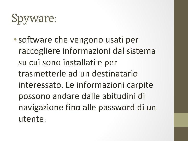 Spyware: • software che vengono usati per raccogliere informazioni dal sistema su cui sono