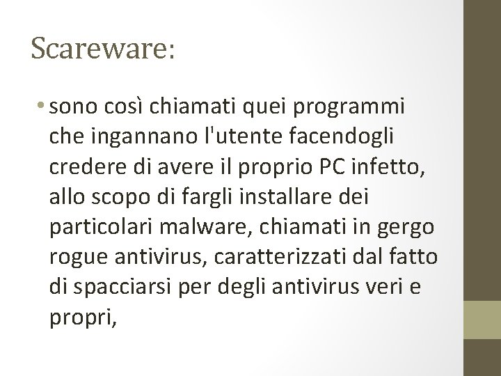 Scareware: • sono così chiamati quei programmi che ingannano l'utente facendogli credere di avere