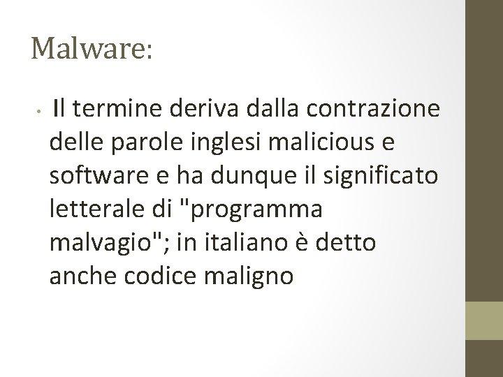 Malware: • Il termine deriva dalla contrazione delle parole inglesi malicious e software e