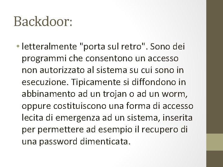 """Backdoor: • letteralmente """"porta sul retro"""". Sono dei programmi che consentono un accesso non"""