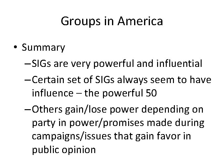 Groups in America • Summary – SIGs are very powerful and influential – Certain