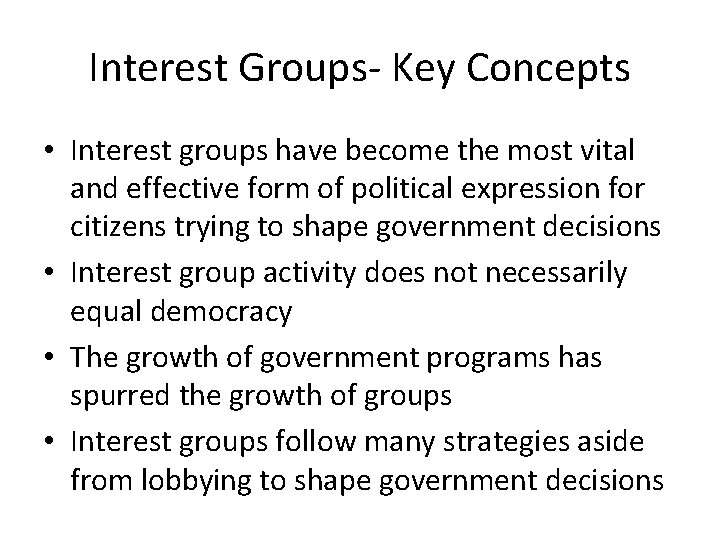 Interest Groups- Key Concepts • Interest groups have become the most vital and effective