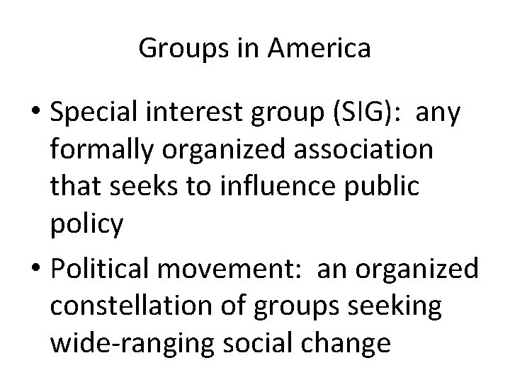 Groups in America • Special interest group (SIG): any formally organized association that seeks