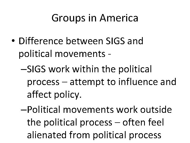 Groups in America • Difference between SIGS and political movements –SIGS work within the