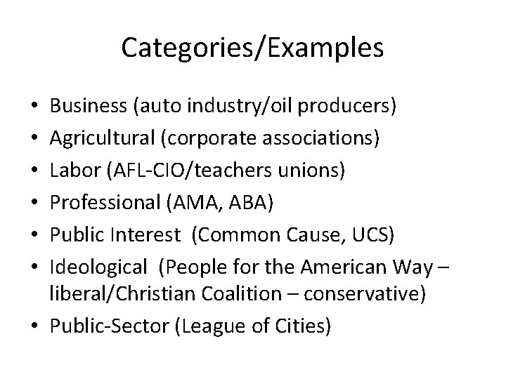 Categories/Examples Business (auto industry/oil producers) Agricultural (corporate associations) Labor (AFL-CIO/teachers unions) Professional (AMA, ABA)