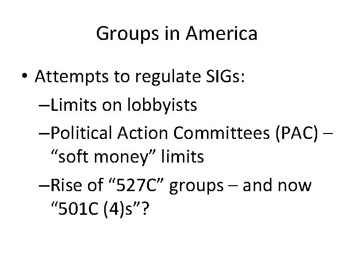 Groups in America • Attempts to regulate SIGs: –Limits on lobbyists –Political Action Committees