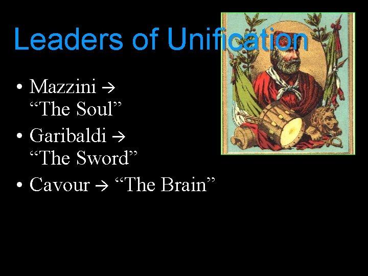 "Leaders of Unification • Mazzini ""The Soul"" • Garibaldi ""The Sword"" • Cavour ""The"
