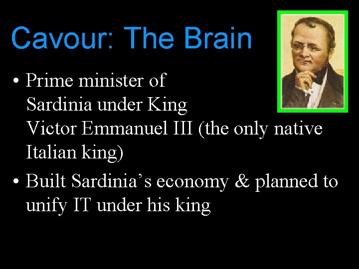 Cavour: The Brain • Prime minister of Sardinia under King Victor Emmanuel III (the