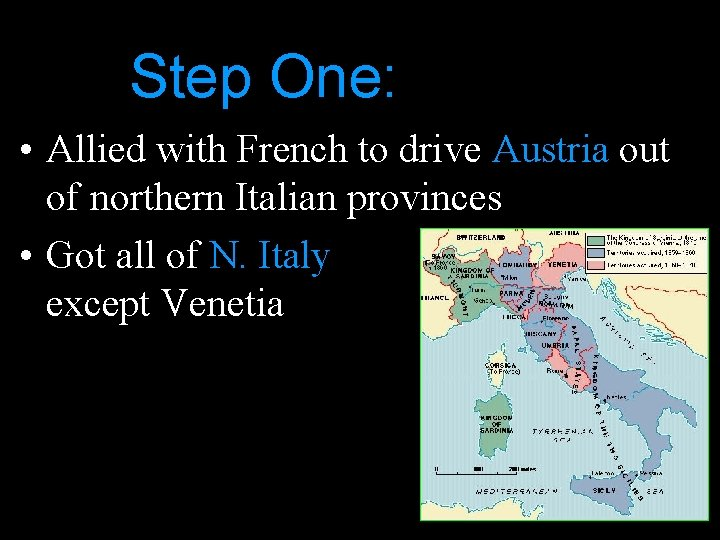 Step One: • Allied with French to drive Austria out of northern Italian provinces