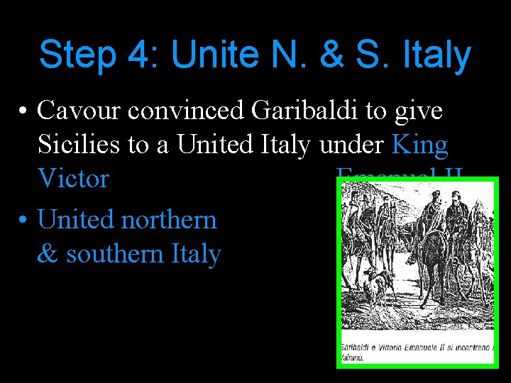 Step 4: Unite N. & S. Italy • Cavour convinced Garibaldi to give Sicilies