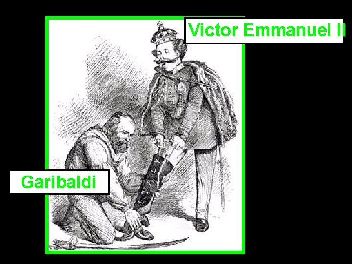 Victor Emmanuel II Garibaldi