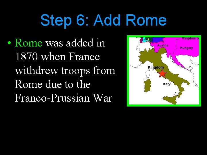 Step 6: Add Rome • Rome was added in 1870 when France withdrew troops