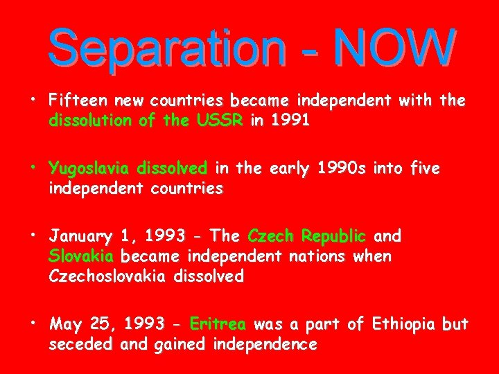 Separation - NOW • Fifteen new countries became independent with the dissolution of the