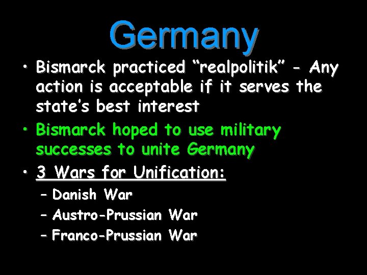 """Germany • Bismarck practiced """"realpolitik"""" - Any action is acceptable if it serves the"""