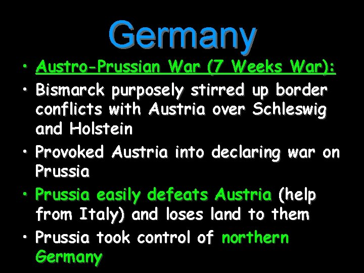 Germany • Austro-Prussian War (7 Weeks War): • Bismarck purposely stirred up border conflicts