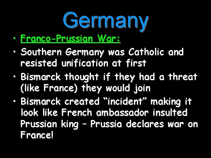 Germany • Franco-Prussian War: • Southern Germany was Catholic and resisted unification at first
