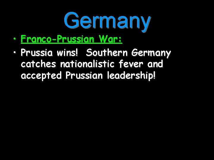 Germany • Franco-Prussian War: • Prussia wins! Southern Germany catches nationalistic fever and accepted
