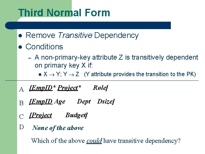 Third Normal Form l l Remove Transitive Dependency Conditions – A non-primary-key attribute Z