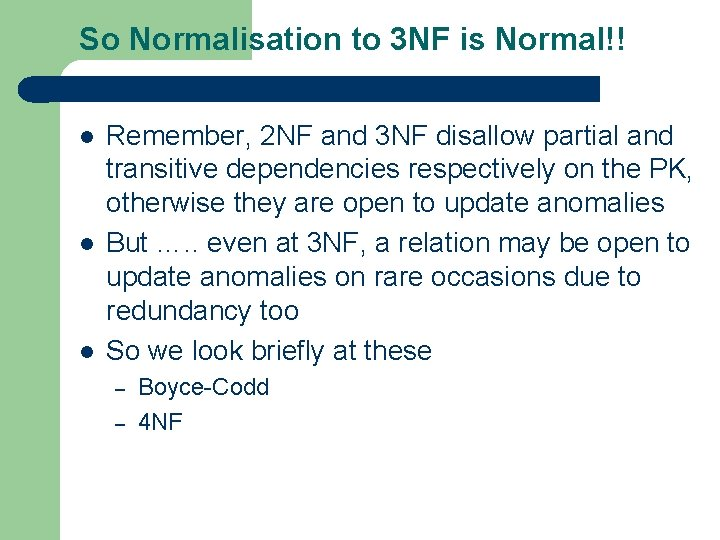 So Normalisation to 3 NF is Normal!! l l l Remember, 2 NF and