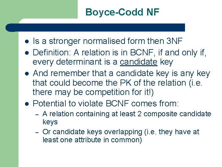 Boyce-Codd NF l l Is a stronger normalised form then 3 NF Definition: A