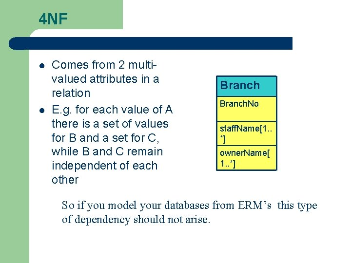 4 NF l l Comes from 2 multivalued attributes in a relation E. g.