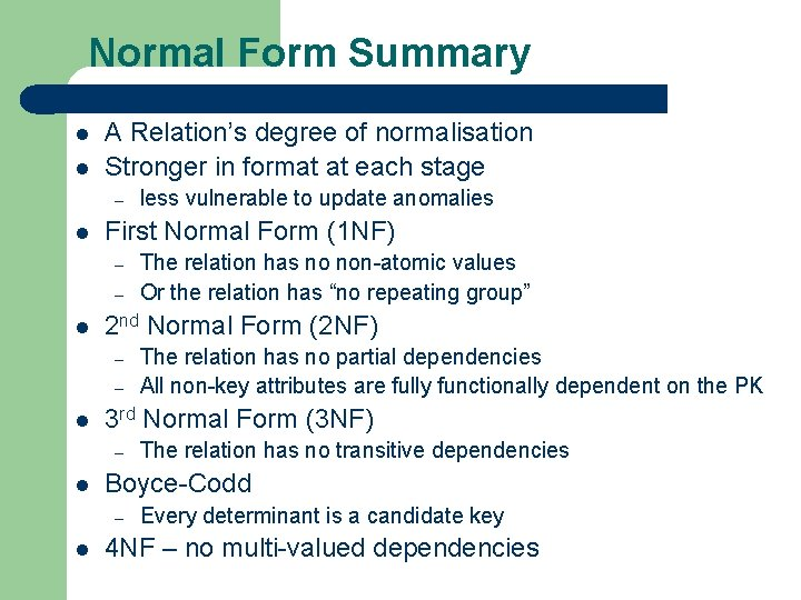 Normal Form Summary l l A Relation's degree of normalisation Stronger in format at