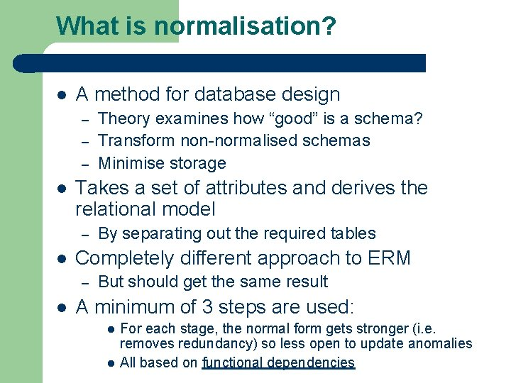 What is normalisation? l A method for database design – – – l Takes