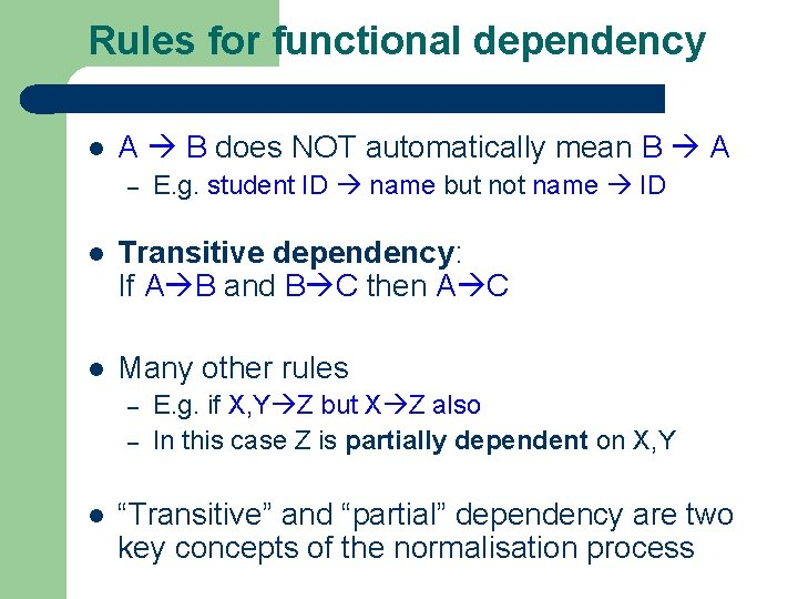 Rules for functional dependency l A B does NOT automatically mean B A –