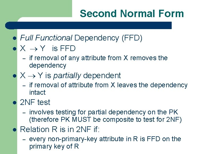 Second Normal Form l l Full Functional Dependency (FFD) X Y is FFD –