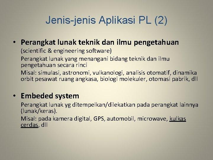 Jenis-jenis Aplikasi PL (2) • Perangkat lunak teknik dan ilmu pengetahuan (scientific & engineering