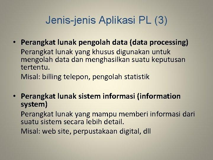 Jenis-jenis Aplikasi PL (3) • Perangkat lunak pengolah data (data processing) Perangkat lunak yang