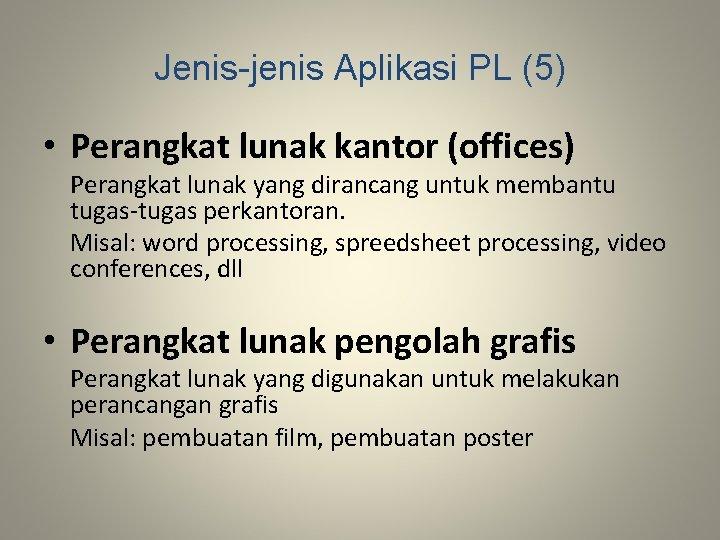 Jenis-jenis Aplikasi PL (5) • Perangkat lunak kantor (offices) Perangkat lunak yang dirancang untuk