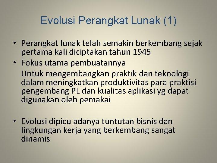 Evolusi Perangkat Lunak (1) • Perangkat lunak telah semakin berkembang sejak pertama kali diciptakan