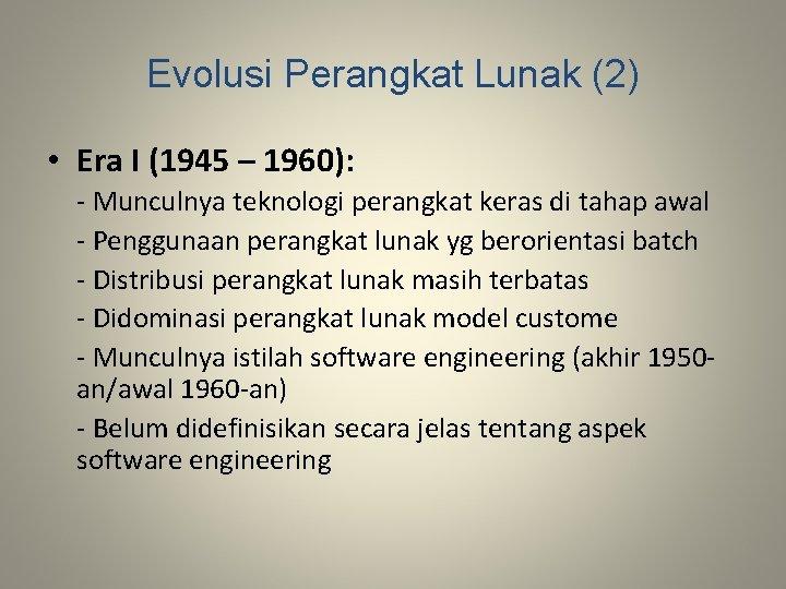 Evolusi Perangkat Lunak (2) • Era I (1945 – 1960): - Munculnya teknologi perangkat