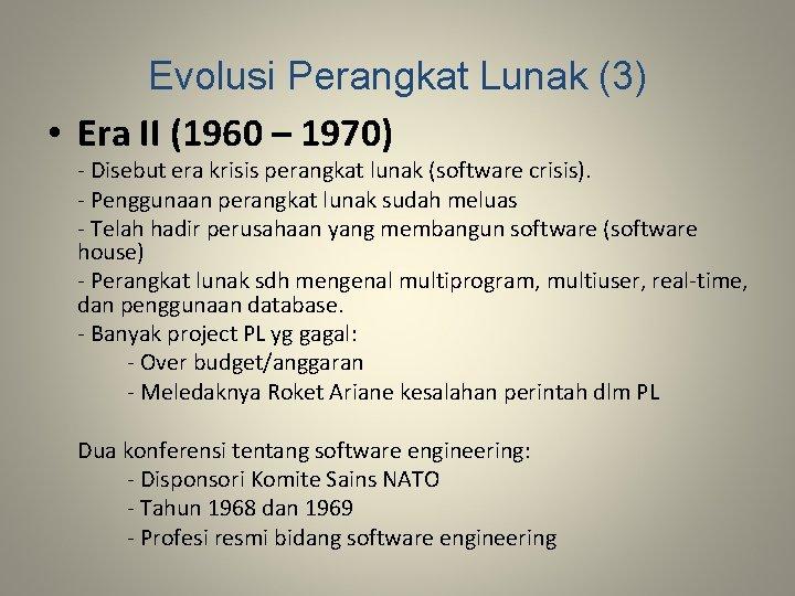 Evolusi Perangkat Lunak (3) • Era II (1960 – 1970) - Disebut era krisis