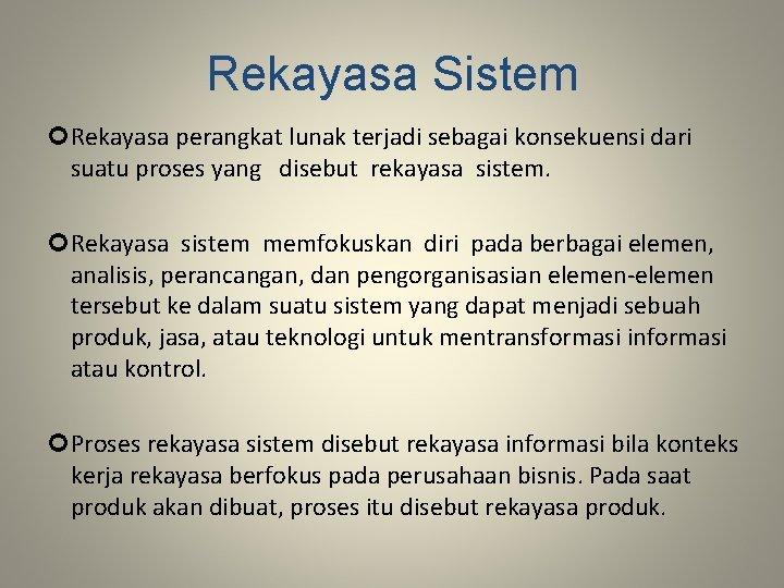 Rekayasa Sistem Rekayasa perangkat lunak terjadi sebagai konsekuensi dari suatu proses yang disebut rekayasa