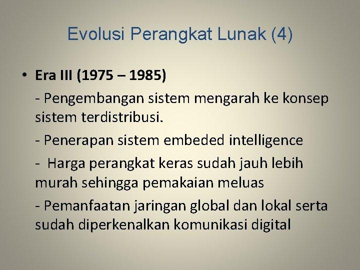 Evolusi Perangkat Lunak (4) • Era III (1975 – 1985) - Pengembangan sistem mengarah