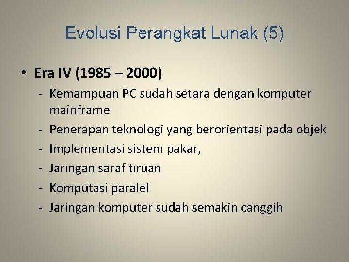 Evolusi Perangkat Lunak (5) • Era IV (1985 – 2000) - Kemampuan PC sudah