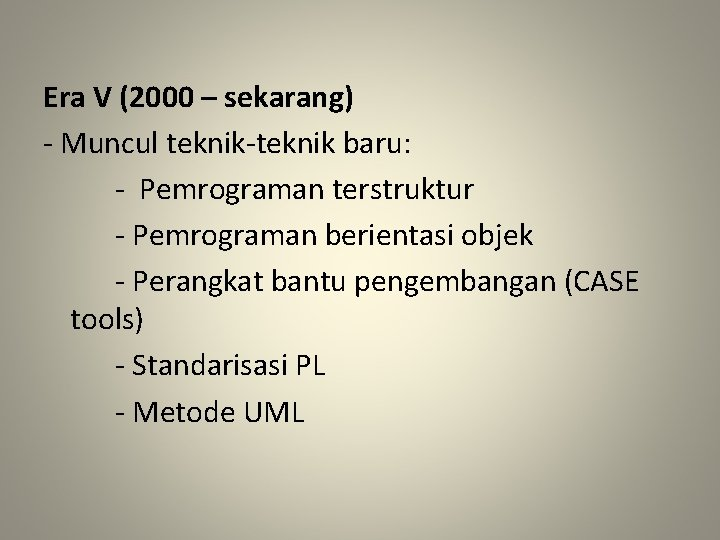 Era V (2000 – sekarang) - Muncul teknik-teknik baru: - Pemrograman terstruktur - Pemrograman